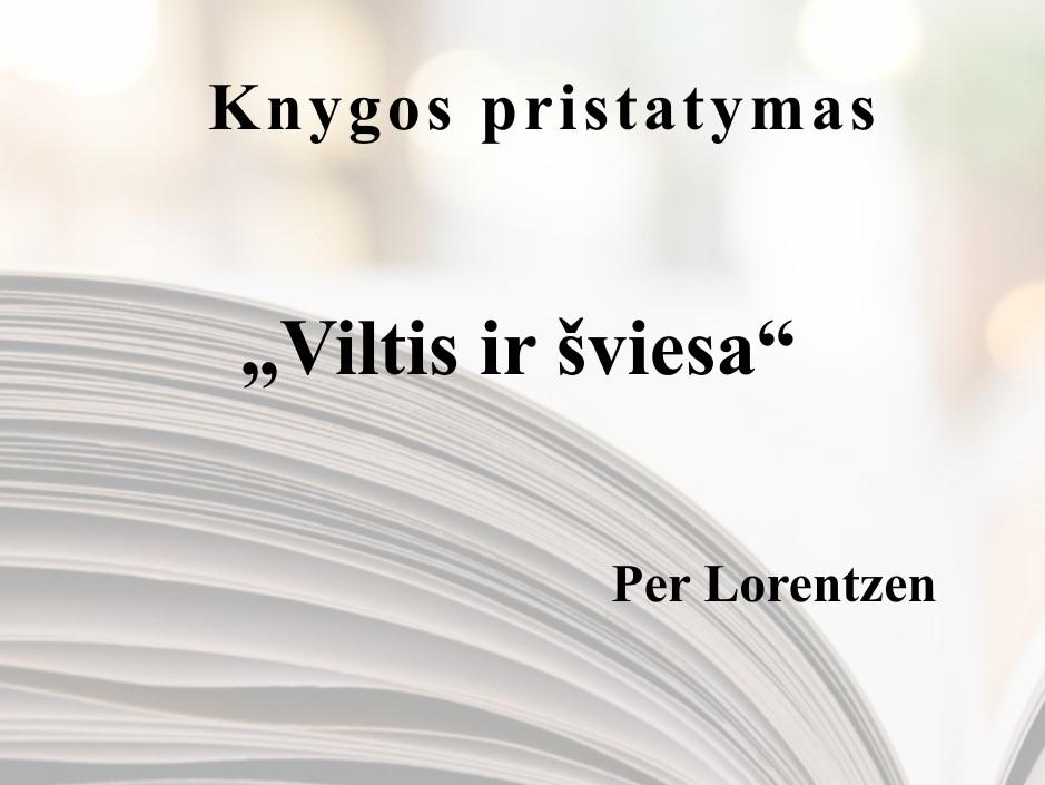 "Per Lorentzen knygos ""Viltis ir šviesa"" pristatymas"